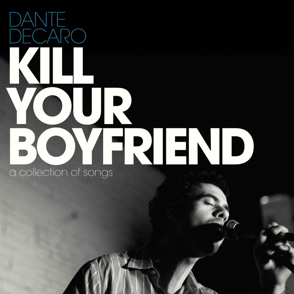 Dante DeCaro, Kill Your Boyfriend