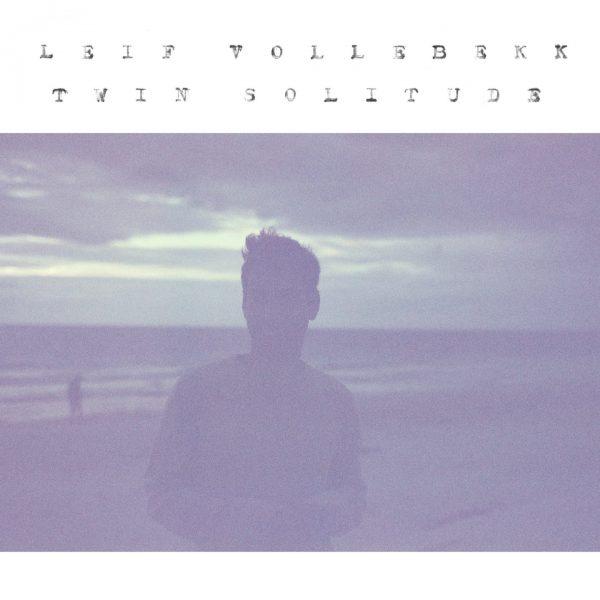 Leif Vollebekk Twin Solitude