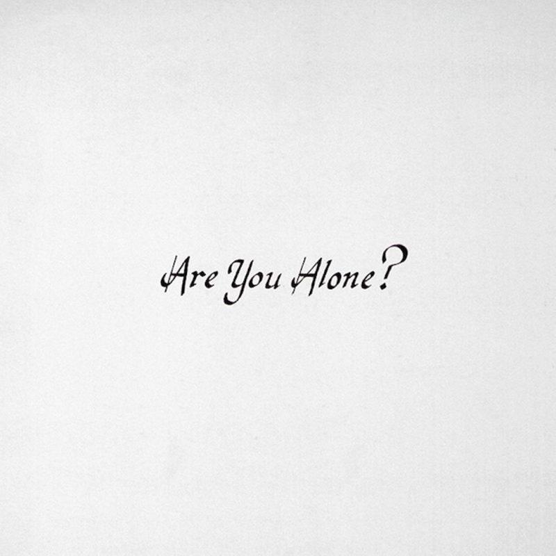 Majical Cloudz, Are You Alone
