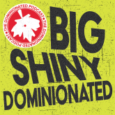 Episode 04: The Big Shiny DOMINIONATED Podcast